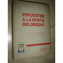 Impuestos A La Renta En El Uruguay, Montevideo 1963