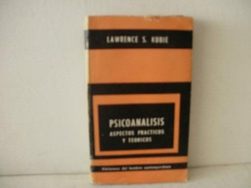 psicoanalisis aspectos practicos y teoricos - l.s. kubie