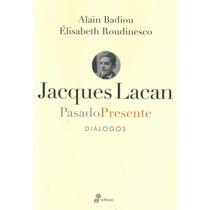 Jacques Lacan Pasado Presente - Badiou, Alain / Roudinesco