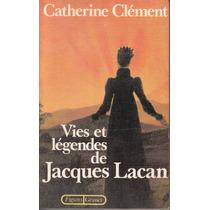 Jacques Lacan Vies Et Legendes Par Catherine Clement 1981