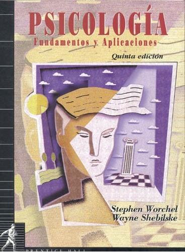 psicología.fundamentos y aplicaciones.stephen worchel.