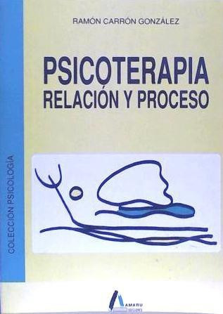 psicoterapia. relaci¿n y proceso(libro manuales de intervenc