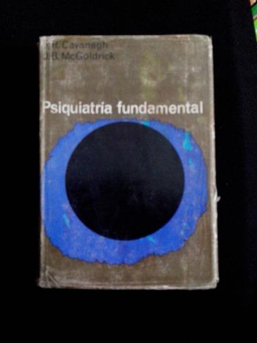psiquiatria fundamental,  j.r. cavanagh, j.b. mc goldrick