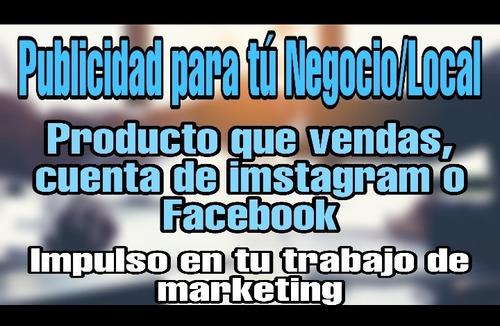 publicidad para tú negocio/ local o producto cuenta fb o ig