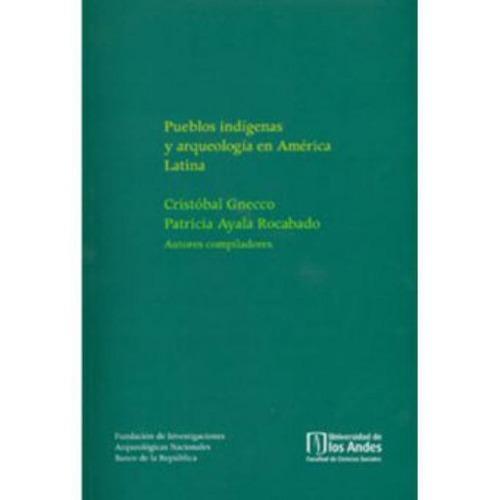 pueblos indígenas y arqueología en américa latina - varios a