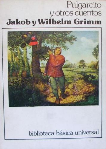 pulgarcito y otros cuentos - jakob y wilhelm grimm
