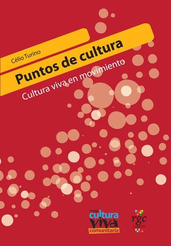puntos de cultura cultura viva en movimiento de célio turino