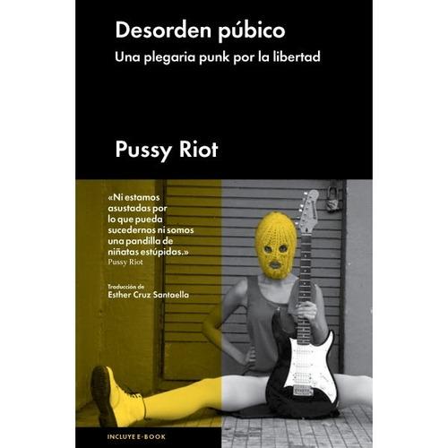 pussy riot - desorden publico - malpaso ediciones