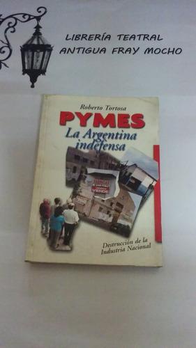 pymes: la argentina indefensa - roberto tortosa