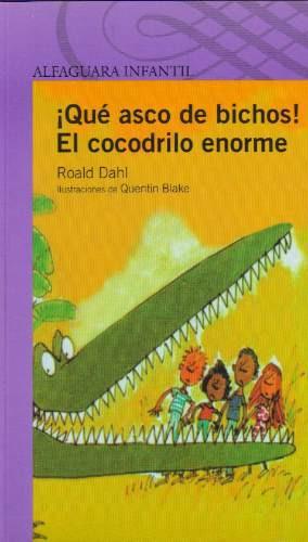 ¡que asco de bichos! el cocodrilo enorme - roald dahl