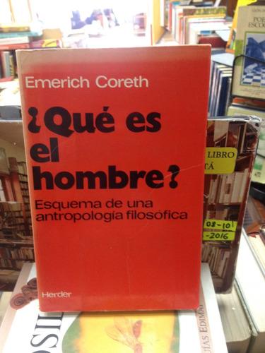 ¿que es el hombre? - emerich coreth - ed. herder - 1976