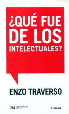 qué fue de los intelectuales?, enzo traverso, ed. siglo xxi