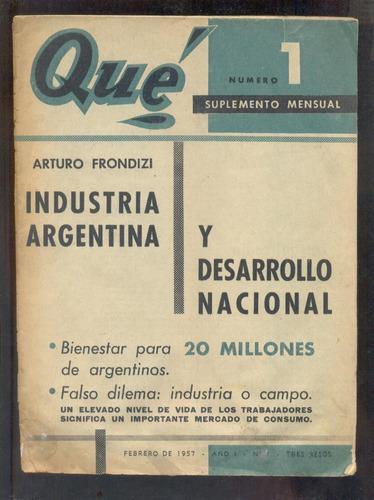qué - mensual - febrero 1957 - frondizi- campo o indstria -