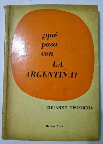 qué pasa con la argentina  eduardo tiscornia