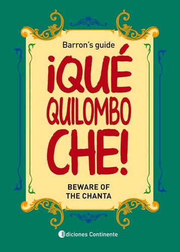 que quilombo che! : beware of the chanta . barrons guide