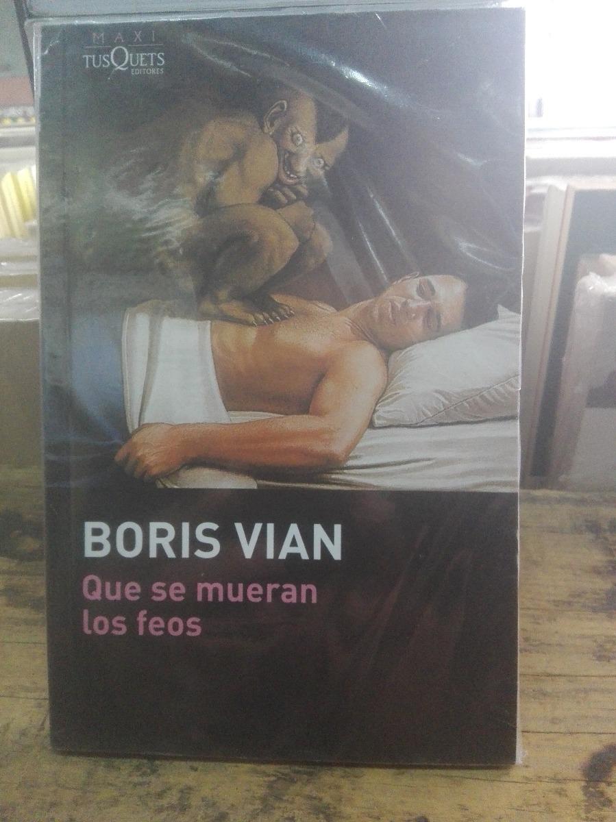 Que Se Mueran Los Feos Boris Vian Tusquets 25000 En Mercado Libre