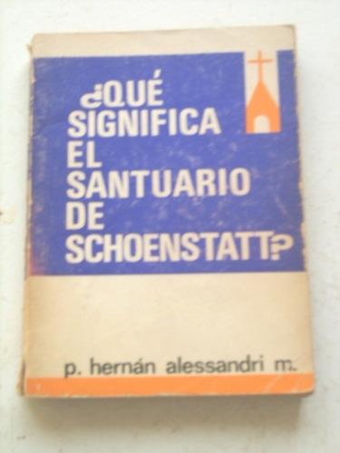 qué significa el santuario de schoenstatt de h. alessandri