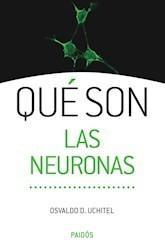 que son las neuronas - osvaldo d.uchitel - ed: paidos