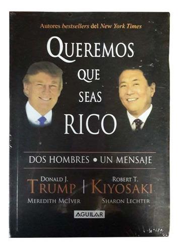 queremos que seas rico donald trump y robert kiyosaki libro