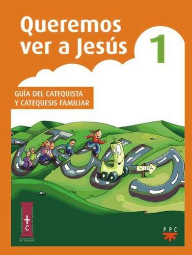queremos ver a jesus 1. guia catequista y familiar(libro )