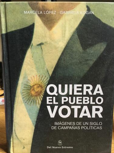 quiera el pueblo votar imagenes de un siglo de campañas poli