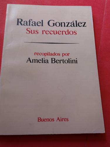 rafael gonzalez sus recuerdos -amelia bertolini