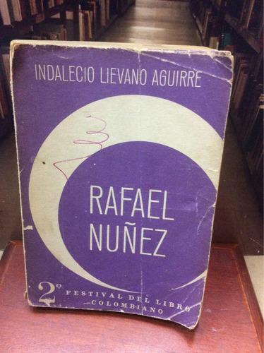 rafael nuñez - indalecio lievano aguirre - biografíabiografi