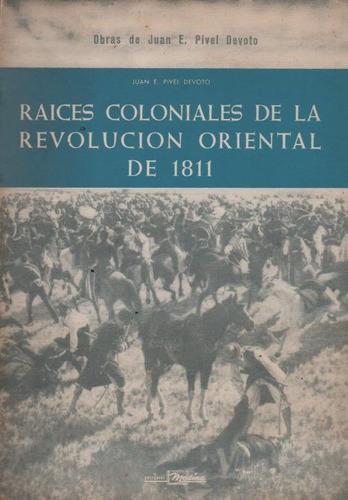 raíces coloniales de la revolución oriental pivel devoto h.n