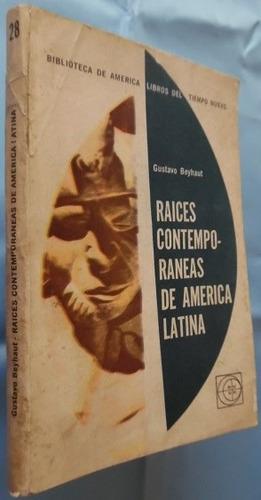 raices contemporáneas de a. latina- g. beyhaut- eudeba