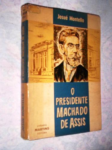 raro o presidente machado de assis josué montello 1961