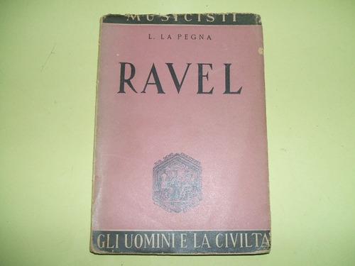 ravel - l. la pegna - biografia en italiano