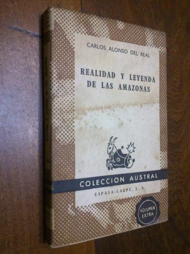 realidad y leyenda de las amazonas - carlos alonso del real