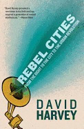 rebel cities: from the right to the city to, david harvey