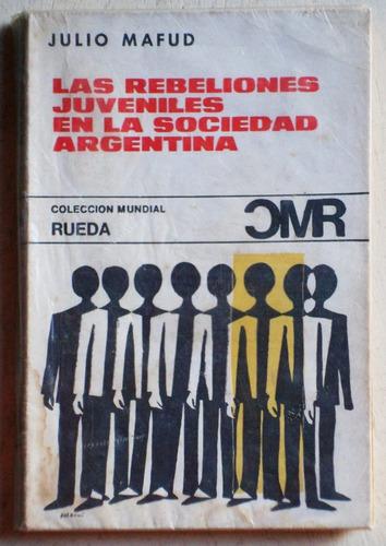 rebeliones juveniles en la sociedad argentina / julio mafud
