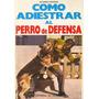 Libro, Cómo Adiestrar Al Perro De Defensa De Alfonso Pacheco