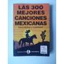 Las 300 Mejores Canciones Mexicanas, Rancheras Y Corridos