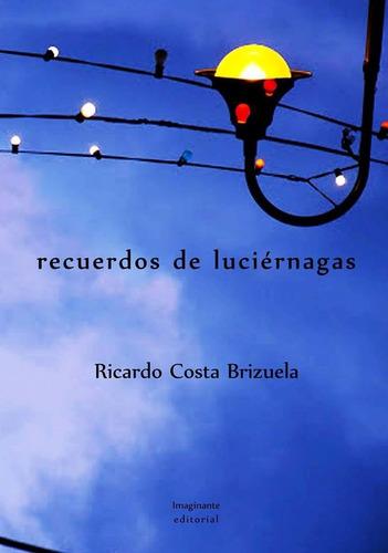recuerdos de luciérnagas - ricardo costa brizuela - poesía