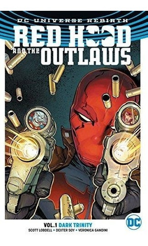 red hood and the outlaws vol. 1 dark trinity (rebirth) scott