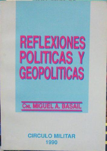 reflexiones politicas y geopoliticas - basail, miguel a.