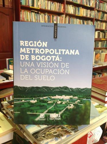 región metropolitana de bogotá. visión ocupación del suelo.