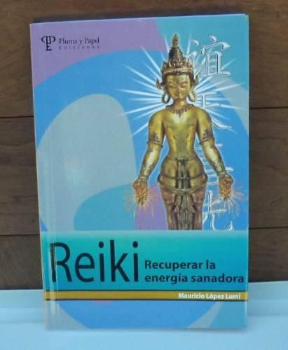 reiki ,recuperar la energía sanadora. mauricio lopez lumi.