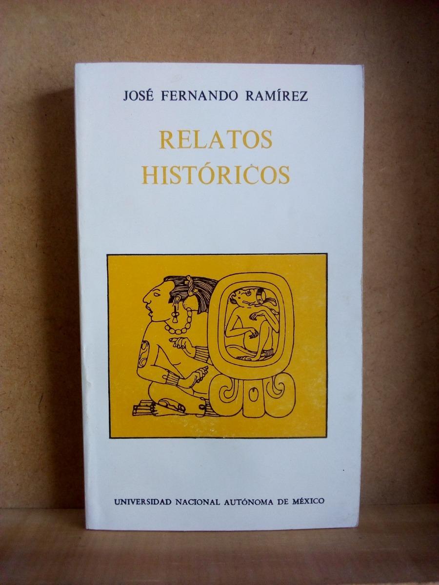 Relatos Historicos, Jose Fernando Ramirez, Unam - $ 115.00