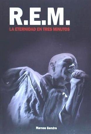 r.e.m. : la eternidad en tres minutos(libro m¿sica)