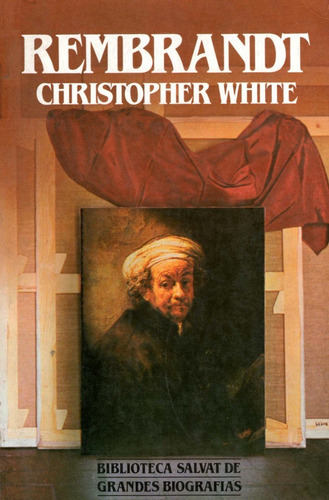 rembrandt - christopher white (salvat grandes biografias)