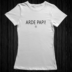 Remeras Con Frases Arde Papi