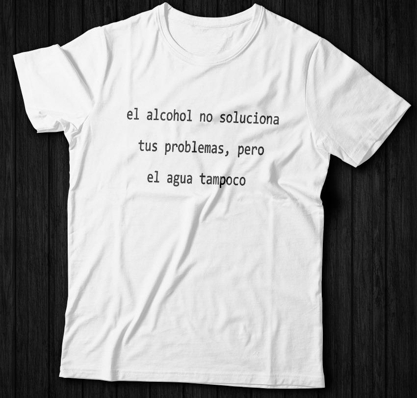 Remeras Con Frases El Alcohol No Soluciona Tus Problemas