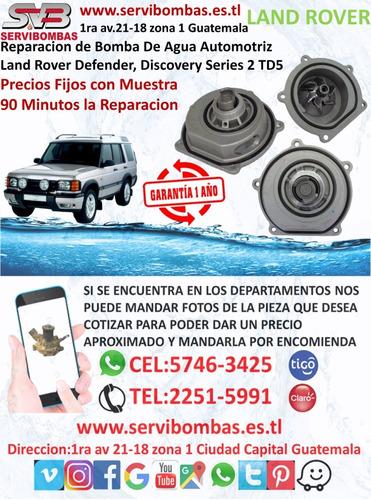 reparación de bomba de agua automotriz land rover guatemala