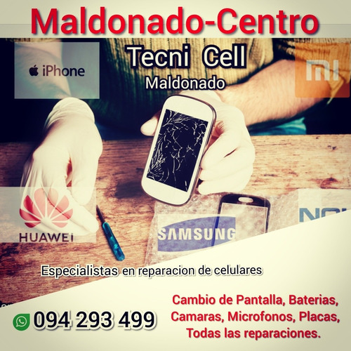 reparación de celulares maldonado-centro. todas las marcas