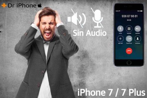 reparación falla audio iphone 7 y 7 plus 100% garantizado