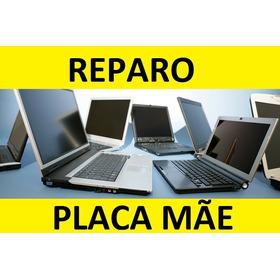 Reparo Conserto De Placa Mae Notebook Vários Modelos